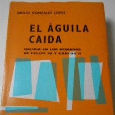 Libros de segunda mano: EL AGUILA CAIDA. GALICIA EN LOS REINADOS DE FELIPE IV Y CARLOS II. EMILIO GONZALEZ LOPEZ. EDITORIAL . Lote 61784016