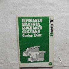Libros de segunda mano: ESPERANZA MARXISTA,ESPERANZA CRISTIANA DE CARLOS DIAZ. Lote 62010108