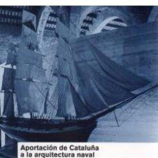 Libros de segunda mano: APORTACIÓN DE CATALUÑA A LA ARQUITECTUTA NAVAL FRANCISCO FERNÁNDEZ MUSEU MARÍTIM 2009 + CD NOU FOTOS. Lote 62140324