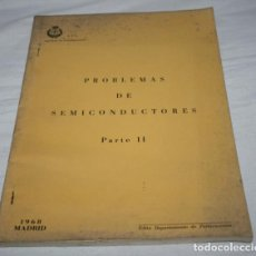 Libros de segunda mano: PROBLEMAS DE SEMICONDUCTORES II, E. T. S. INGENIEROS DE TELECOMUNICACIONES, MADRID 1968. Lote 62342296