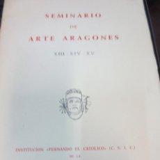 Libros de segunda mano: SEMINARIO DE ARTE ARAGONES Nº 13-14-15 ZARAGOZA AÑO 1968. Lote 62356552