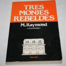 Libros de segunda mano: TRES MONJES REBELDES, M. RAYMOND TRAPENSE, HERDER 1992, LIBRO MISTERIO. Lote 62476676