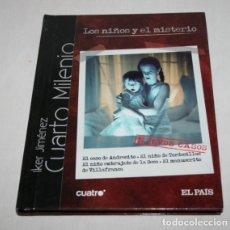 Libros de segunda mano: LOS NIÑOS Y EL MISTERIO, IKER JIMENEZ CUARTO MILENIO, LIBRO + DVD, CUATRO EL PAIS 2008. Lote 62477036
