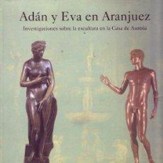 Libros de segunda mano: ADÁN Y EVA EN ARANJUEZ. INVESTIGACIONES SOBRE LA ESCULTURA EN LA CASA DE AUSTRIA. EXPOSICIÓN 1992. Lote 62597508