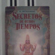 Libros de segunda mano: SECRETOS DE OTROS TIEMPOS.EL SRI ISOPANISAD. Lote 62635792