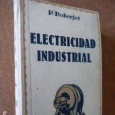 Libros de segunda mano: ELEMENTOS DE ELECTRICIDAD INDUSTRIAL. P. ROBERJOT. GUSTAVO GILI, 1946. 634 PP. ILUSTRADO.. Lote 62810640