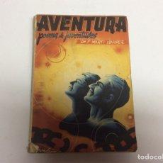 Libros de segunda mano: AVENTURA POEMA DE JUVENTUDES / FELIX MARTIN IBAÑEZ -ED. BARCELONA 1938. Lote 62949998