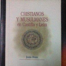 Libros de segunda mano: CRISTIANOS Y MUSULMANES EN CASTILLA Y LEON .. Lote 63429228