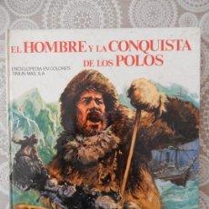 Libros de segunda mano: EL HOMBRE Y LA CONQUISTA DE LOS POLOS - TIMUN MAS, 1973. Lote 63449744