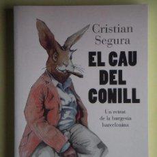 Libros de segunda mano: EL CAU DEL CONILL - CRISTIAN SEGURA - DESTINO, 2011, 1ª EDICIÓ (SIGNAT I DEDICAT, COM NOU) EN CATALÀ. Lote 63530604