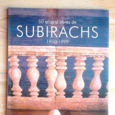 Libros de segunda mano: 50 ANYS D'OBRES DE SUBIRACHS 1950-1999 ED MEDITERRÀNIA MUSEU TOSSA DE MAR 2000 IMPECABLE V FOTOS. Lote 63664039
