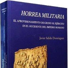 Libros de segunda mano: HORREA MILITARIA: EL APROVISIONAMIENTO DE GRANO AL EJÉRCITO EN EL OCCIDENTE DEL IMPERIO ROMANO. . Lote 63673515
