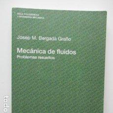 Libros de segunda mano: MECÁNICA DE FLUIDOS: PROBLEMAS RESUELTOS - TAPA BLANDA DE JOSEP MARÍA BERGADA GRAÑÓ . Lote 64014859