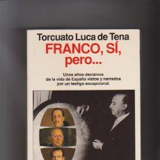 Libros de segunda mano: FRANCO, SÍ, PERO....TORCUATO LUCA DE TENA - EDITORIAL PLANETA 1993. Lote 64309851