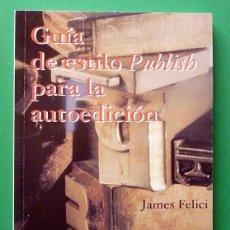Libros de segunda mano: GUÍA DE ESTILO PUBLISH PARA LA AUTOEDICIÓN - JAMES FELICI - DELIBROS - 1993 - NUEVO. Lote 64331911