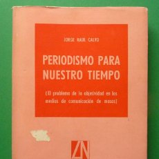 Libros de segunda mano: PERIODISMO PARA NUESTRO TIEMPO - JORGE RAÚL CALVO - LIBRERÍA DE LAS NACIONES - 1970. Lote 64359727