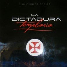 Libros de segunda mano: LA DICTADURA TEMPLARIA ELIO CUBILES ROBLES ABECEDARIO 2006. Lote 64462067