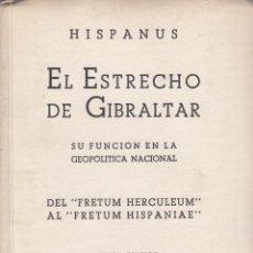 Libros de segunda mano: HISPANUS. EL ESTRECHO DE GIBRALTAR. SU FUNCIÓN EN LA GEOPOLÍTICA NACIONAL. MADRID, 1942.. Lote 64464211