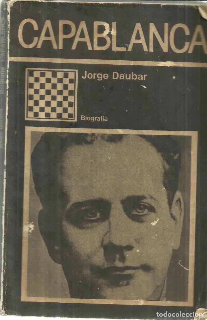 CAPABLANCA. JORGE DAUBAR. EDITORIAL CIENTÍFICO-TÉCNICA. LA HABANA. 1990 (Libros de Segunda Mano - Ciencias, Manuales y Oficios - Otros)