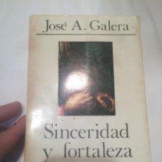 Libros de segunda mano: ANTIGUO LIBRO SINCERIDAD Y FORTALEZA ESCRITO POR JOSÉ A GALERA AÑO 1974 . Lote 64764179