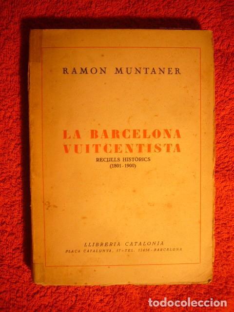 RAMON MUNTANER: - LA BARCELONA VUITCENTISTA. RECORDS HISTÒRICS (1801-1900) - (BARCELONA, 1930) (Libros de Segunda Mano - Historia - Otros)