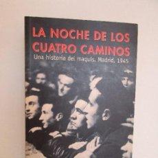 Libros de segunda mano: LA NOCHE DE LOS CUATRO CAMINOS. UNA HISTORIA DEL MAQUIS. MADRID 1945. ANDRES TRAPIELLO. Lote 64858479