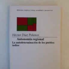 Libros de segunda mano: AUTONOMÍA REGIONAL.LA AUTODETERMINACIÓN DE LOS PUEBLOS INDIOS-HÉCTOR DÍAZ POLANCO-ED. SIGLO XXI.248P. Lote 260331635