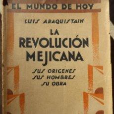Libros de segunda mano: LA REVOLUCIÓN MEJICANA: SUS ORÍGENES, SUS HOMBRES, SU OBRA. LUIS ARAQUISTÁIN. 1ª EDICIÓN. Lote 64925371