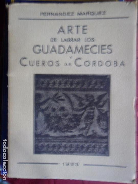 ARTE DE LABRAR LOS GUADAMECÍES Y CUEROS DE CÓRDOBA, JOSÉ FERNÁNDEZ MÁRQUEZ, 1953 (Libros de Segunda Mano - Bellas artes, ocio y coleccionismo - Otros)