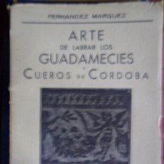 Libros de segunda mano: ARTE DE LABRAR LOS GUADAMECÍES Y CUEROS DE CÓRDOBA, JOSÉ FERNÁNDEZ MÁRQUEZ, 1953. Lote 64963103