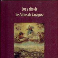 Libros de segunda mano: LUZ Y RITO EN LOS SITIOS DE ZARAGOZA. TEXTOS L. BLANCO LALINDE, J. E. PASAMAR, M.A. FACI, J.A. PÉREZ. Lote 65083483