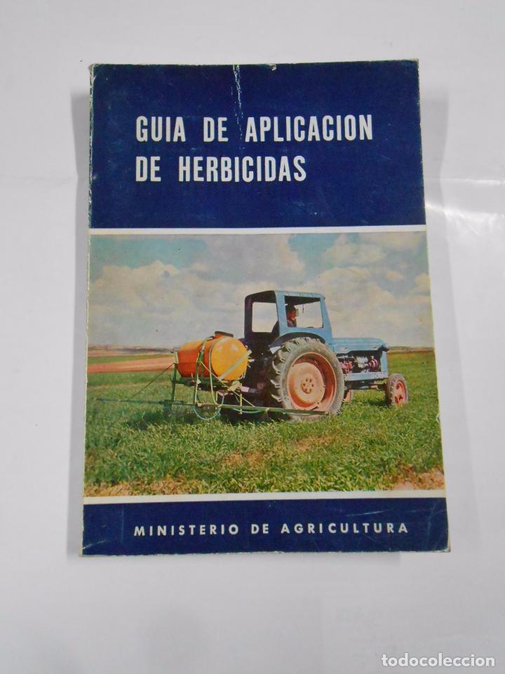 GUIA DE APLICACION DE HERBICIDAS. MINISTERIO DE AGRICULTURA. FERNANDO BESNIER ROMERO. TDK47 (Libros de Segunda Mano - Ciencias, Manuales y Oficios - Otros)
