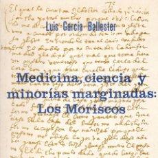 Libros de segunda mano: LUIS GARCÍA BALLESTER. MEDICINA, CIENCIA Y MINORÍAS MARGINADAS: LOS MORISCOS. GRANADA, 1976.. Lote 179072407