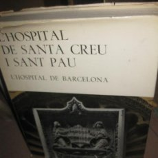 Libros de segunda mano: L'HOSPITAL DE SANTA CREU I SANT PAU. L'HOSPITAL DE BARCELONA. ED. GUSTAU GILI. 1971-. Lote 65765542
