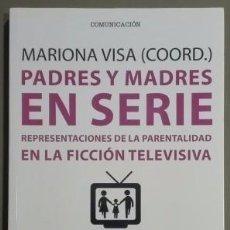 Libros de segunda mano: PADRES Y MADRES EN SERIE. REPRESENTACIONES DE LA PARENTALIDAD EN LA FICCIÓN TELEVISIVA. MARIONA VISA. Lote 65795318