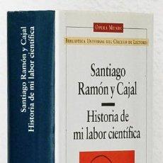 Libros de segunda mano: RAMÓN Y CAJAL, SANTIAGO: HISTORIA DE MI LABOR CIENTÍFICA (CÍRCULO DE LECTORES) (CB). Lote 65900826