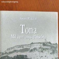 Libros de segunda mano: TONA. MIL CENT ANYS D'HISTÒRIA. ANTONI PLADEVALL I FONT.. Lote 66000406