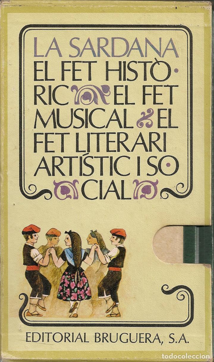 LA SARDANA. EL FET HISTORIC. EL FET MUSICAL. EL FET LITERARI I SOCIAL / A.V. BCN : BRUGUERA, 1972. (Libros de Segunda Mano - Historia - Otros)