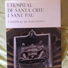 Libros de segunda mano: L'HOSPITAL DE SANTA CREU I SANT PAU. L'HOSPITAL DE BARCELONA. ED. GUSTAU GILI. Lote 66044874
