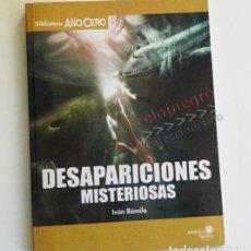 Libros de segunda mano: DESAPARICIONES MISTERIOSAS - LIBRO IVÁN RÁMILA MISTERIO OVNIS CIVILIZACIONES BARCOS MASIVAS AÑO CERO. Lote 66097478