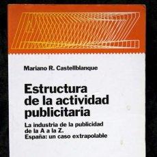 Libros de segunda mano: ESTRUCTURA DE LA ACTIVIDAD PUBLICITARIA - MARIANO R. CASTELLBLANQUE - ISBN: 9788449310553. Lote 66111206