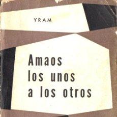 Libros de segunda mano: YRAM : AMAOS LOS UNOS A LOS OTROS (KIER, 1959). Lote 167803710
