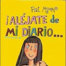 Libros de segunda mano: ALEJATE DE MI DIARIO O LO PAGARAS MUY CARO PAT MOON MONTENA. Lote 66296838