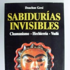 Libros de segunda mano: SABIDURÍAS INVISIBLES. CHAMANISMO, HECHICERÍA, VUDÚ / DOUCHAN GERSI / 1992. Lote 66767754