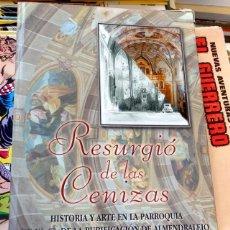 Libros de segunda mano: RESURGIÓ DE LAS CENIZAS.HISTORIA Y ARTE EN LA PARROQUIA DE Nª. Sª DE LA PURIFICACIÓN DE ALMENDRALEJO. Lote 66848534