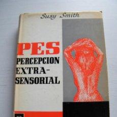 Libros de segunda mano: PES: PERCEPCIÓN EXTRASENSORIAL - SUSY SMITH - EDITORIAL POMAIRE - BARCELONA (1966). Lote 67003854