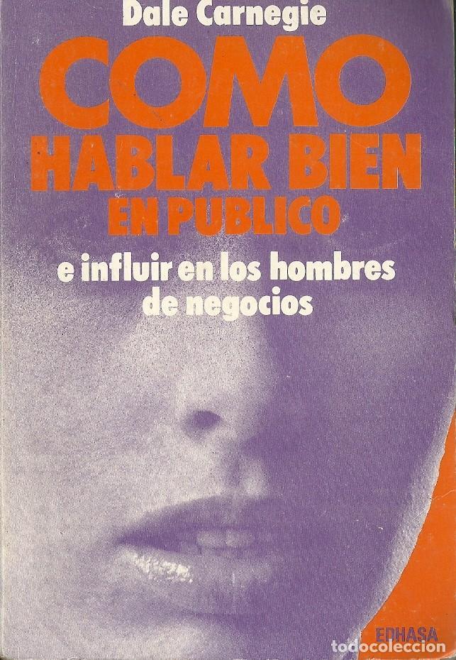 DALE CARNEGIE-CÓMO HABLAR BIEN EN PÚBLICO E INFLUIR EN LOS HOMBRES DE NEGOCIOS.1991.EDHASA. (Libros de Segunda Mano - Pensamiento - Otros)