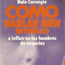 Libros de segunda mano: DALE CARNEGIE-CÓMO HABLAR BIEN EN PÚBLICO E INFLUIR EN LOS HOMBRES DE NEGOCIOS.1991.EDHASA.. Lote 165963190