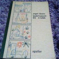 Libros de segunda mano: ÁNGEL LÁZARO -SANTIAGO DE CUBA - AGUILAR - COLECCIÓN GLOBO DE COLORES- BONITOS DIBUJOS ILUSTRACIONES. Lote 67231509