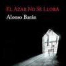 Libros de segunda mano: EL AZAR NO SE LLORA ALONSO BARÁN. Lote 67272917
